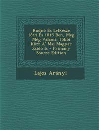 Rudno Es Lelkesze 1844 Es 1845 Ben, Meg Meg Valami: Tobbi Kozt A' Mai Magyar Zsido Is - Primary Source Edition