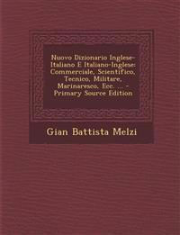 Nuovo Dizionario Inglese-Italiano E Italiano-Inglese: Commerciale, Scientifico, Tecnico, Militare, Marinaresco, Ecc. ...