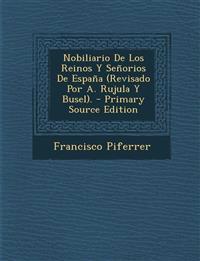Nobiliario De Los Reinos Y Señorios De España (Revisado Por A. Rujula Y Busel). - Primary Source Edition