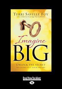 Imagine Big: Unlock the Secret to Living Out Your Dreams (Large Print 16pt)