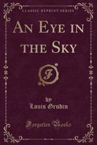An Eye in the Sky (Classic Reprint)