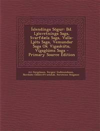 Íslendínga Sögur: Bd. Ljósvetnínga Saga, Svarfdæla Saga, Valla-Ljóts Saga, Vemundar Saga Ok Vigaskútu, Vígaglúms Saga