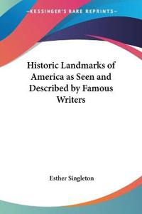 Historic Landmarks of America As Seen and Described by Famous Writers