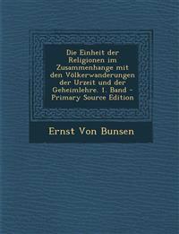 Die Einheit der Religionen im Zusammenhange mit den Völkerwanderungen der Urzeit und der Geheimlehre. 1. Band - Primary Source Edition