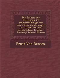 Die Einheit Der Religionen Im Zusammenhange Mit Den Volkerwanderungen Der Urzeit Und Der Geheimlehre. 1. Band - Primary Source Edition