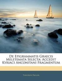 De Epigrammatis Graecis Meletemata Selecta: Accedit Kyriaci Anconitani Fragmentum