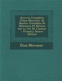 Oeuvres Complètes D'elisa Mercoeur De Nantes: Précédées De Mémoires Et Notices Sur La Vie De L'auteur - Primary Source Edition