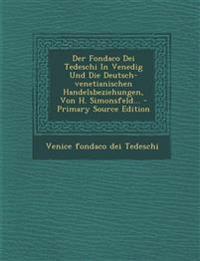 Der Fondaco Dei Tedeschi In Venedig Und Die Deutsch-venetianischen Handelsbeziehungen, Von H. Simonsfeld... - Primary Source Edition