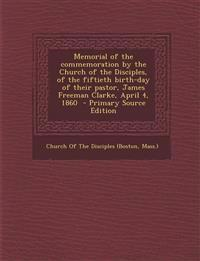 Memorial of the Commemoration by the Church of the Disciples, of the Fiftieth Birth-Day of Their Pastor, James Freeman Clarke, April 4, 1860 - Primary