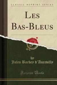 Les Bas-Bleus (Classic Reprint)