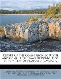 Report Of The Commission To Revise And Compile The Laws Of Porto Rico: Pt. Iv-v. Text Of Proposed Revision...