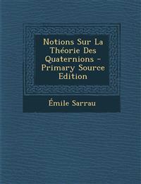 Notions Sur La Théorie Des Quaternions