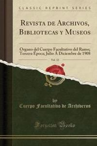 Revista de Archivos, Bibliotecas y Museos, Vol. 12