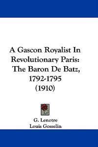 A Gascon Royalist in Revolutionary Paris