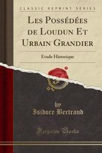 Les Possédées de Loudun Et Urbain Grandier: Étude Historique (Classic Reprint)