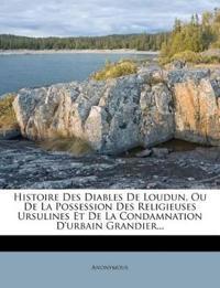 Histoire Des Diables De Loudun, Ou De La Possession Des Religieuses Ursulines Et De La Condamnation D'urbain Grandier...