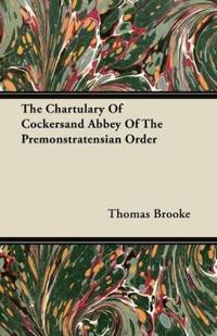 The Chartulary Of Cockersand Abbey Of The Premonstratensian Order