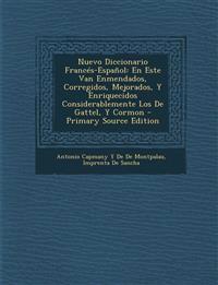 Nuevo Diccionario Francés-Español: En Este Van Enmendados, Corregidos, Mejorados, Y Enriquecidos Considerablemente Los De Gattel, Y Cormon