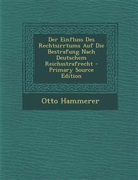 Der Einfluss Des Rechtsirrtums Auf Die Bestrafung Nach Deutschem Reichsstrafrecht - Primary Source Edition