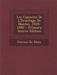 Les Capucins de L'Ermitage de Nantes, 1529-1880 - Primary Source Edition