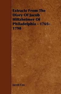 Extracts from the Diary of Jacob Hiltzheimer of Philadelphia: 1765-1798