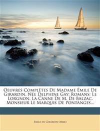 Oeuvres Completes de Madame Mile de Girardin, N E Delphine Gay: Romans: Le Lorgnon. La Canne de M. de Balzac. Monsieur Le Marquis de Pontanges...