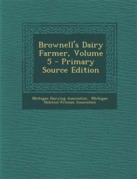 Brownell's Dairy Farmer, Volume 5 - Primary Source Edition