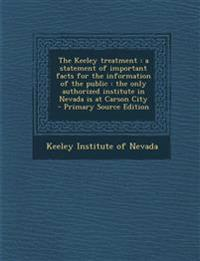 The Keeley treatment : a statement of important facts for the information of the public : the only authorized institute in Nevada is at Carson City  -
