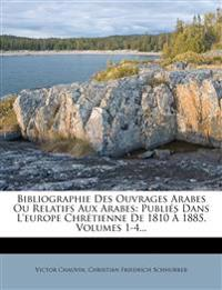 Bibliographie Des Ouvrages Arabes Ou Relatifs Aux Arabes: Publiés Dans L'europe Chrétienne De 1810 À 1885, Volumes 1-4...
