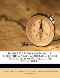 Notice de L'Ouvrage Intitule: Bibliotheca Arabica: Auctam ... Edidit D. Christianus Fridericus de Schnurrer...