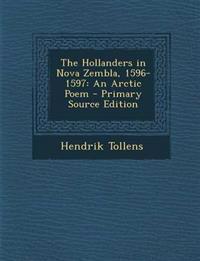 The Hollanders in Nova Zembla, 1596-1597: An Arctic Poem - Primary Source Edition