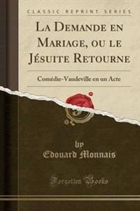 La Demande En Mariage, Ou Le J�suite Retourne