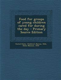 Food for groups of young children cared for during the day