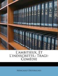 L'ambitieux, Et L'indiscrette,: Tragi-Comédie