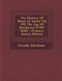 The History Of Music In Sound Vol VIII The Age Of Beethoven (1790-1830) - Primary Source Edition