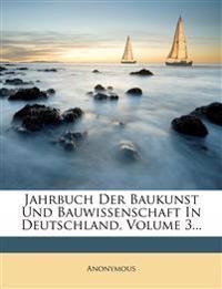 Jahrbuch Der Baukunst Und Bauwissenschaft in Deutschland, Volume 3...