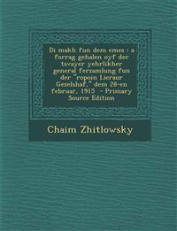 """Di makh fun dem emes : a forrag gehalen oyf der tsvayer yehrlikher general ferzamlung fun der """"ropoin Lieraur Gezelshaf,"""" dem 28-en februar, 1915"""