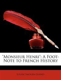 Monsieur Henri: A Foot-Note to French History