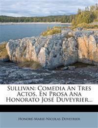 Sullivan: Comedia An Tres Actos, En Prosa Ana Honorato José Duveyrier...