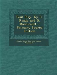 Foul Play, by C. Reade and D. Boucicault - Primary Source Edition