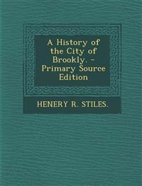 A History of the City of Brookly. - Primary Source Edition