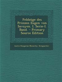 Feldzüge des Prinzen Eugen von Savoyen. I. Serie-I. Band. - Primary Source Edition