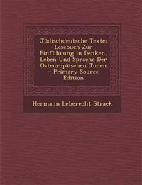 Judischdeutsche Texte: Lesebuch Zur Einfuhrung in Denken, Leben Und Sprache Der Osteuropaischen Juden - Primary Source Edition
