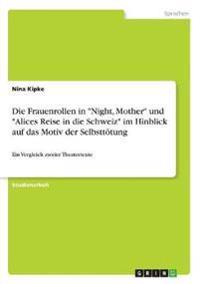 """Die Frauenrollen in """"Night, Mother"""" und """"Alices Reise in die Schweiz"""" im Hinblick auf das Motiv der Selbsttötung"""