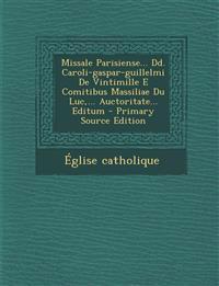 Missale Parisiense... DD. Caroli-Gaspar-Guillelmi de Vintimille E Comitibus Massiliae Du Luc, ... Auctoritate... Editum - Primary Source Edition