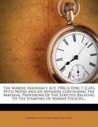 The Marine Insurance Act, 1906 (6 Edw. 7, C.41): With Notes And An Appendix Containing The Material Provisions Of The Statutes Relating To The Stampin