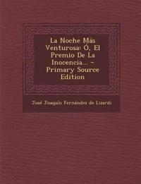La Noche Mas Venturosa: O, El Premio de La Inocencia... - Primary Source Edition
