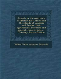 Travels in the Coastlands of British East Africa and the Islands of Zanzibar and Pemba; Their Agricultural Resources and General Characteristics - Pri