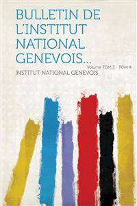 Bulletin de L'Institut National Genevois... Volume Tom 3 - Tom 4