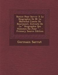 """Notice Pour Servir a la Biographie de M. Le Marechal Comte de Bourmont, Extraite de La """" Biographie Des Hommes Du Jour .."""". - Primary Source Edition"""